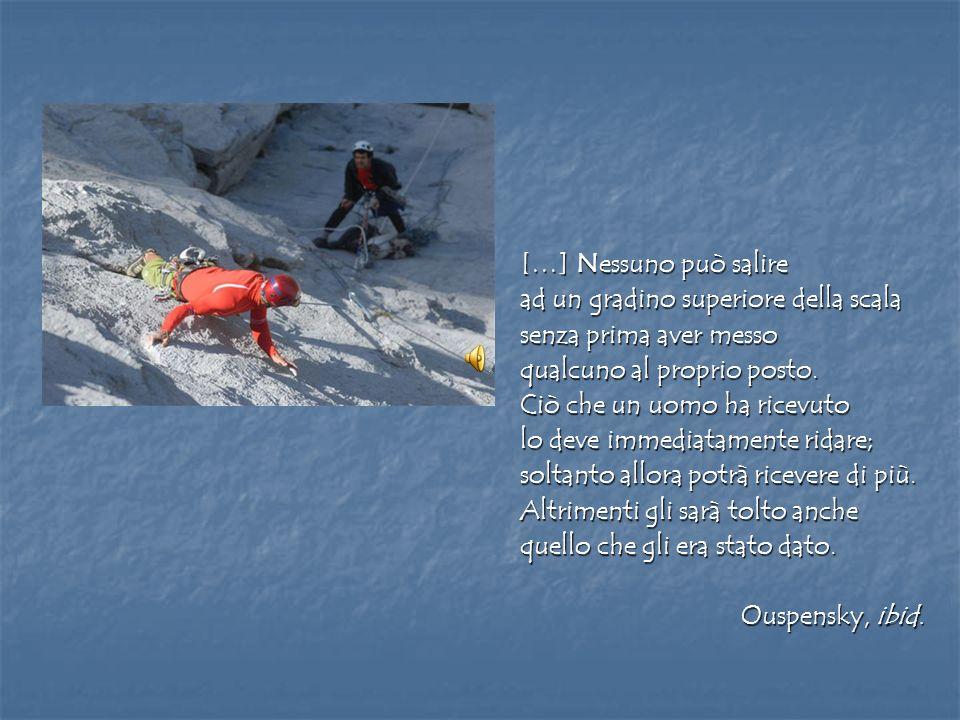 […] Nessuno può salire ad un gradino superiore della scala. senza prima aver messo. qualcuno al proprio posto.